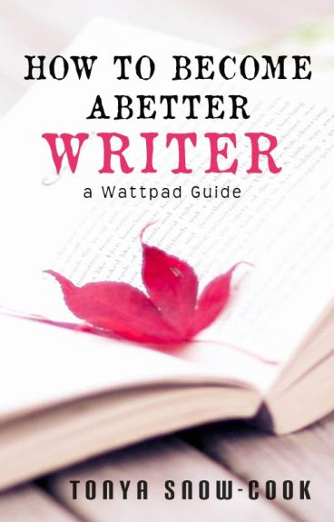How to Become a Better Writer: A Wattpad Guide by tsc0809