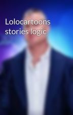 Lolocartoons stories logic by Lolocartoons