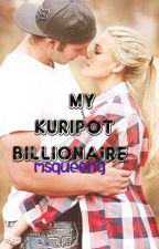 MY KURIPOT BILLIONAIRE by MsQueenG