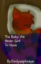 The Baby We Never Got To Have [Fnaf Baby Fanfic] by Emilysepticeye