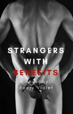 Strangers with Benefits (18+) by rviolet_7