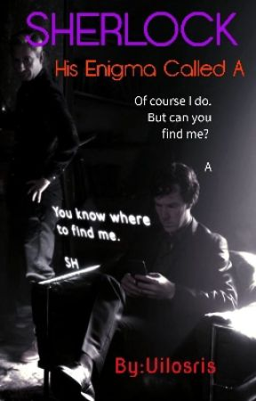Sherlock: His Enigma Called A by Uilosris