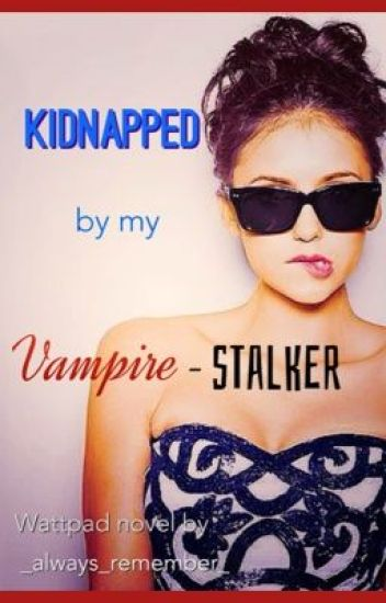 Kidnapped by my Vampire-stalker
