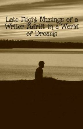 Late Night Musings of a Writer Adrift in a World of Dreams by JSmidt