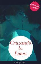 ► Cruzando La Línea◄ [Finalizada] by Bangdine