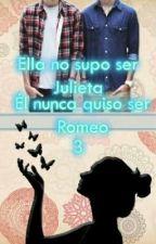 """""""Ella no supo ser Julieta, él nunca quiso ser Romeo."""" (3°Temporada - Sin editar) by Laritaaa"""