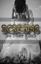 Screams in New York - Book Three by Sicilian-Sensation