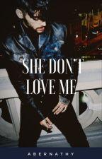 SHE DON'T LOVE ME | zjm by fiveoutofsix