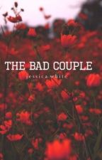 The Bad Couple  by xxacisseJxx