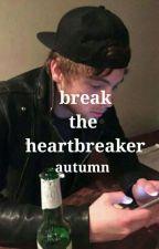 break the heartbreaker : luke by -lukeniall