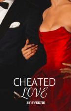 Cheated Love | UPDATING by WatermelonSweet