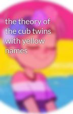 the theory of the cub twins with yellow names by iggyisback