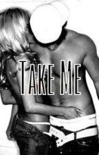Take me by 1AmazingUnicorn