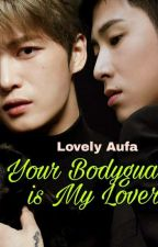 Your Bodyguard Is My Lover by lovelyaufa