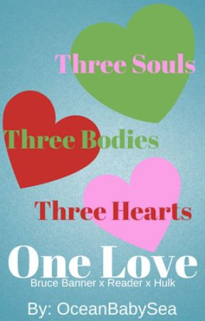 Three Souls, Three Bodies, Three Hearts, One Love (Bruce Banner x Reader x Hulk) by OceanBabySea