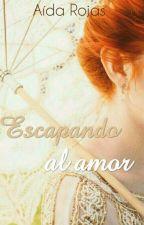 Escapando Al Amor  by AidaRojasV