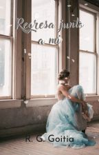 Regresa junto a mi. [EDMMA #2] by IAmCrazyAndYou