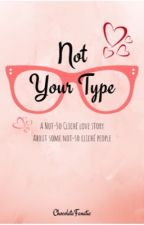 Not Your Type by Chocolatefanatic04