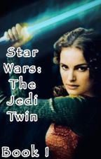 Star Wars: The Jedi Twin (Completed) by BooKitKat