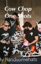 Cow Chop One Shots - x reader by handsomehats