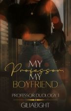 My Professor, My Boyfriend. *COMPLETED* by GiLia08