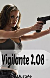 Vigilante 2.08 (Completed ) by CJustMe