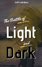 The Battle Of Dark And Light by Self-VoDsBeta