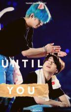 Until You •jjk x kth• by Kim_TaeSu95