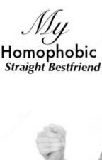 My Homophobic Straight Bestfriend by LeoRafael2366