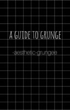 a guide to grunge ~ aesthetic asF by aesthetic_grungee