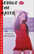 Seduce The Hater | NayKook by PINTHENEEDLE