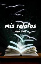 Mis relatos by ArellysSnow