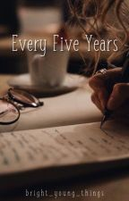 Every Five Years by bright_young_things