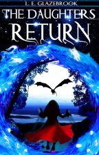 The Daughters Return (✒Editing). by LEGlazebrook
