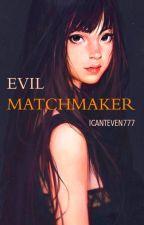 Evil Matchmaker by ICANTEVEN777