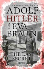 "Adolfo Hitler and EVA bRAUN "" tHE LAST SECRET "" by EnriqueAmarante"