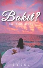 Bakit? (One Shot) [COMPLETED] by Imperfect_Dreamer69