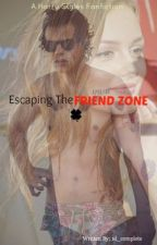 Escaping The Friend Zone. (A Harry Styles Fanfiction) by 1d_completeme