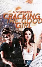 Cracking The Good Girl - Jelena/Justlena Love Story by allowbieber