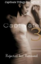 Captivate 3~ Rejected but Renewed~ (BWWM-MULTICUTURAL) by daff123