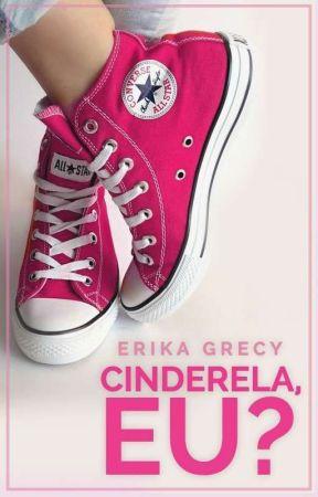 Cinderela, eu? by ErikaGrecy