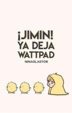 ¡Jimin! Ya deja Wattpad [YoonMin] by NinaGlastor