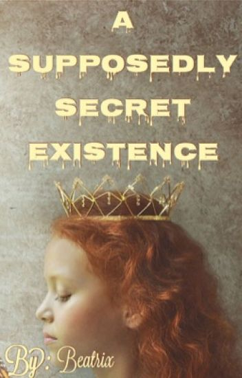 A SUPPOSEDLY SECRET EXISTENCE