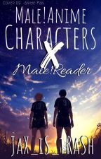Anime Male!Characters x Male!Reader Oneshots by JaX_iS_tRaSh