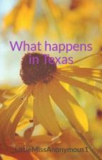 What happens in Texas by LittleMissAnonymous1