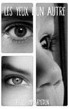 Les yeux d'un autre  by mmaryeDLN