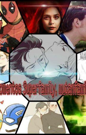 momentos de la superfamily y la mutanfamily Y Otros Shipps by carolinagarciaC