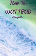 How to: WATTPAD by magrotte