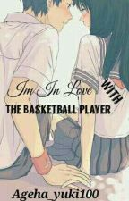 Im In Love With The Basketball Player by Ageha_yuki100