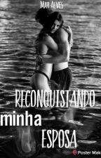 Reconquistando minha esposa by Manazinha11